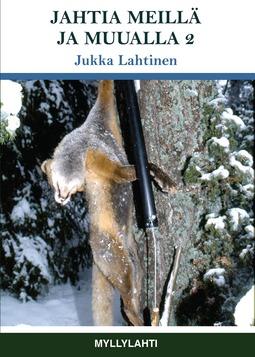 Jukka, Lahtinen - Jahtia meillä ja muualla 2, e-kirja