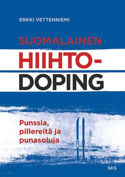 Vettenniemi, Erkki - Suomalainen hiihtodoping: Punssia, pillereitä ja punasoluja, e-kirja