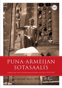 Takala, Hannu - Puna-armeijan sotasaalis: Karjalan kulttuuriomaisuuden ryöstö 1939-1941, e-kirja