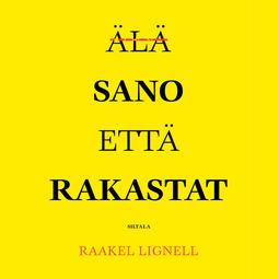 Lignell, Raakel - Älä sano että rakastat, äänikirja