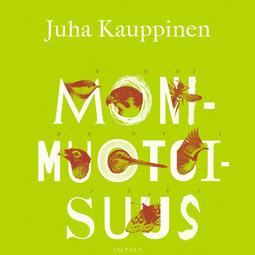 Kauppinen, Juha - Monimuotoisuus: Kertomuksia katoamisista, äänikirja