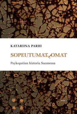Parhi, Katariina - Sopeutumattomat: Psykopatian historia Suomessa, e-kirja