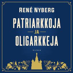 Nyberg, René - Patriarkkoja ja oligarkkeja, äänikirja