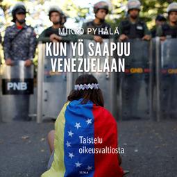 Pyhälä, Mikko - Kun yö saapuu Venezuelaan: Taistelu oikeusvaltiosta, äänikirja