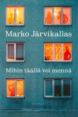 Järvikallas, Marko - Mihin täällä voi mennä: Järvikallas, Marko, e-kirja