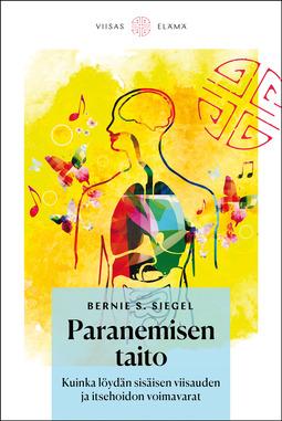 Siegel, Bernie S. - Paranemisen taito: Kuinka löydän sisäisen viisauden ja itsehoidon voimavarat, e-kirja
