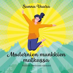 Vaara, Sanna - Modernien munkkien matkassa: Hillitön henkinen elämäni, äänikirja