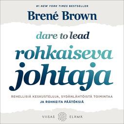 Brown, Brené - Rohkaiseva johtaja: Rehellisiä keskusteluja, sydänlähtöistä toimintaa ja rohkeita päätöksiä, äänikirja