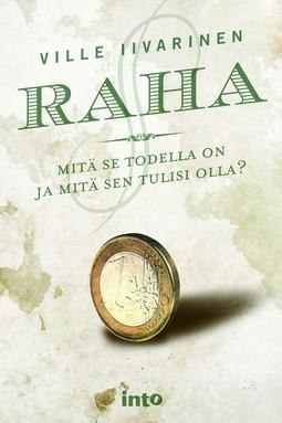 Iivarinen, Ville - Raha: Mitä se todella on ja mitä sen tulisi olla?, e-kirja