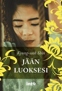 Shin, Kyung-sook - Jään luoksesi, äänikirja