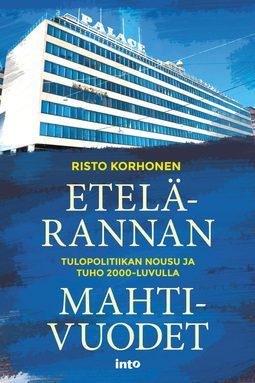 Korhonen, Risto - Etelärannan mahtivuodet – Tulopolitiikan nousu ja tuho 2000-luvulla, e-kirja