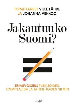 Lähde, Ville - Jakautuuko Suomi? Eriarvoisuus tutkijoiden, toimittajien ja taiteilijoiden silmin, e-kirja