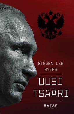 Myers, Steven Lee - Uusi tsaari: Vladimir Putin ja hänen Venäjänsä, ebook