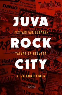 Kontiainen, Vesa - Juva Rock City: Festarijärjestäjän taivas ja helvetti, e-kirja