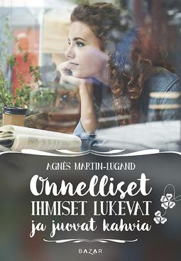 Martin-Lugand, Agnes - Onnelliset ihmiset lukevat ja juovat kahvia, ebook