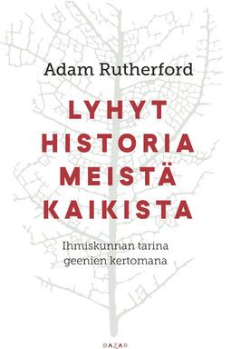 Rutherford, Adam - Lyhyt historia meistä kaikista: Ihmiskunnan tarina geenien kertomana, e-kirja
