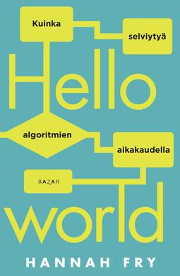 Fry, Hannah - Hello world: Kuinka selviytyä algoritmien aikakaudella, e-kirja