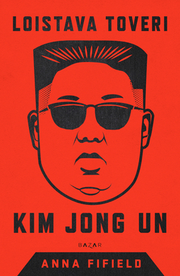 Fifield, Anna - Loistava toveri Kim Jong Un, ebook