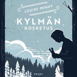 Penny, Louise - Kylmän kosketus, audiobook