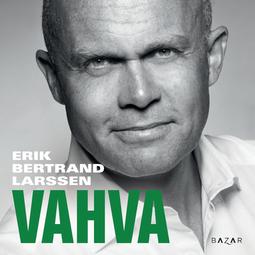 Larssen, Erik Bertrand - Vahva, äänikirja