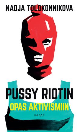 Tolokonnikova, Nadja - Pussy Riotin opas aktivismiin, e-kirja