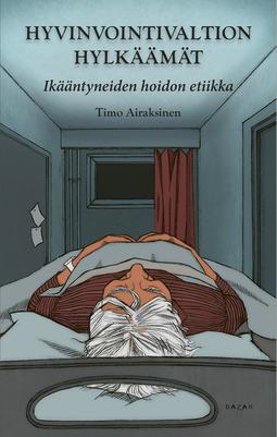 Airaksinen, Timo - Hyvinvointivaltion hylkäämät: Ikääntyneiden hoidon etiikka, e-kirja