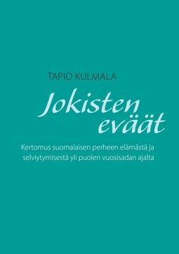 Kulmala, Tapio - Jokisten eväät: Kertomus suomalaisen perheen elämästä ja selviytymisestä yli puolen vuosisadan ajalta, e-kirja