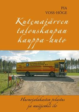 Voss-Höge, Pia - Kutemajärven talouskaupan kauppa-auto: Huonojalakasten pelastus ja muijjenkii ilo, e-kirja