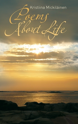 Mickiläinen, Kristiina - Poems About Life: Every Moment is Meaningful, e-kirja