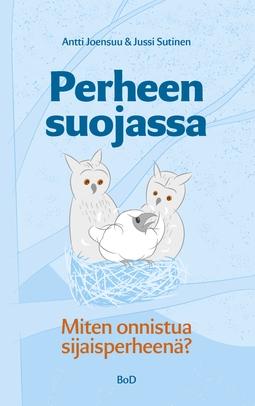 Joensuu, Antti - Perheen suojassa: -Miten onnistua sijaisperheenä?, e-kirja