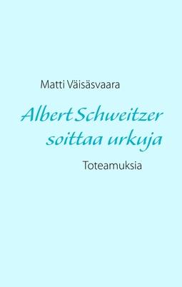 Väisäsvaara, Matti - Albert Schweitzer soittaa urkuja: Toteamuksia, e-kirja