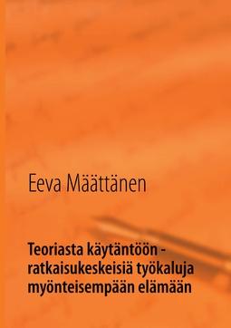 Määttänen, Eeva - Teoriasta käytäntöön - ratkaisukeskeisiä työkaluja myönteisempään elämään, e-kirja