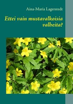 Lagerstedt, Aina-Maria - Ettei vain mustavalkoisia valheita?, e-kirja