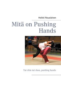 Nousiainen, Heikki - Mitä on Pushing Hands: Tai chin tui shou, pushing hands, e-kirja