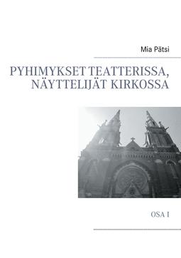 Pätsi, Mia - Pyhimykset teatterissa, näyttelijät kirkossa: Osa I, e-kirja