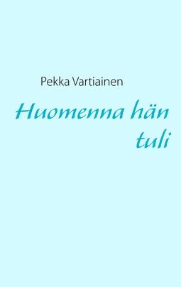 Vartiainen, Pekka - Huomenna hän tuli, e-kirja