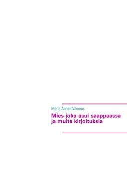 Vilenius, Merja Anneli - Mies joka asui saappaassa ja muita kirjoituksia, e-kirja