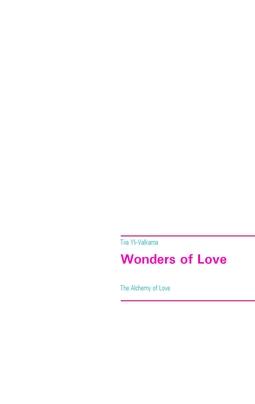 Yli-Valkama, Tiia - Wonders of Love: The Alchemy of Love, ebook