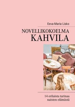 Lisko, Eeva-Maria - Novellikokoelma Kahvila: 14 erilaista tarinaa naisten elämästä, e-kirja