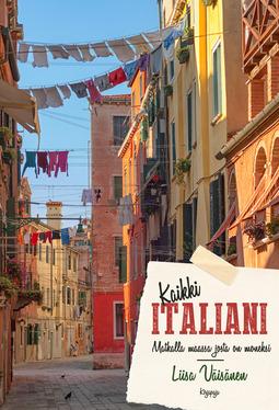 Väisänen, Liisa - Kaikki Italiani: Matkalla maassa, josta on moneksi, ebook