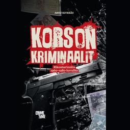 Kivekäs, Ansu - Korson kriminaalit: Rikostarinoita 1960- ja 80-luvuilta, äänikirja