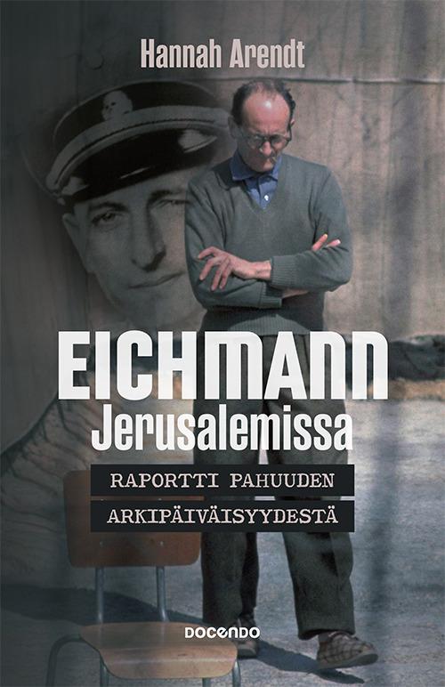 Arendt, Hannah - Eichmann: Raportti pahuuden arkipäiväisyydestä, e-kirja