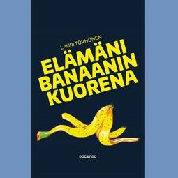 Törhönen, Lauri - Elämäni banaanin kuorena, audiobook