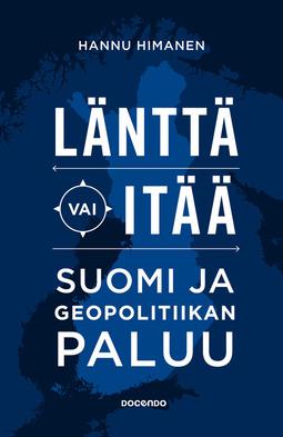 Himanen, Hannu - Länttä vai itää: Suomi ja geopolitiikan paluu, e-kirja