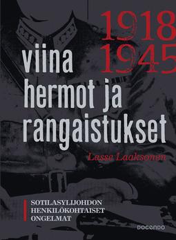 Laaksonen, Lasse - Viina, hermot ja rangaistukset: Sotilasylijohdon henkilökohtaiset ongelmat 1918-1945, e-kirja