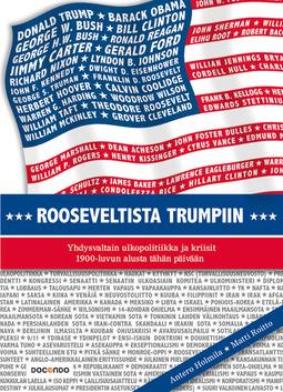 Holmila, Antero - Rooseveltista Trumpiin: Yhdysvaltain ulkopolitiikka ja kriisit 1900-luvun alusta tähän päivään, ebook