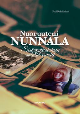Reinikainen, Pepi - Nuoruuteni Nunnala: Sisäoppilaitoksen salatut vuodet, e-kirja
