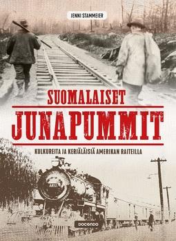 Stammeier, Jenni - Suomalaiset junapummit: Kulkureita ja kerjäläisiä Amerikan raiteilla, e-kirja