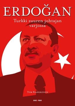 Kankkonen, Tom - Erdogan: Turkki suuren johtajan varjossa, ebook
