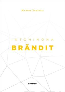 Vahtola, Marina - Intohimona brändit: Kolme vuosikymmentä brändien parissa, e-kirja